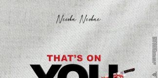 Neisha Neshae - That's On You