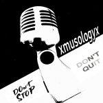 xmusologyx - Don't Stop Don't Quit