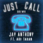 Jay Anthony ft Ari Tahan - Just Call Remix