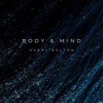 Harry Bolton - Body & Mind