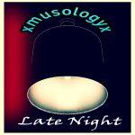 xmusologyx - Late Night