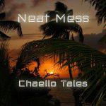 Neat Mess - Chaello Tales