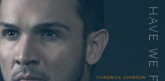 Chadwick Johnson - Have We Forgotten