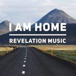 Revelation Music - I Am Home