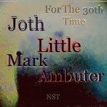 Mark Ambuter, Joth Little - For The 30th Time