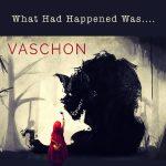 VASCHON - What Had Happened Was