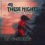 DJ G-String - All These Nights (Techno Remix)