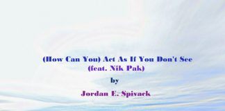 Jordan E. Spivack - (How Can You) Act As If You Don't See (feat. Nik Pak)