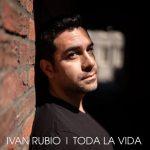Ivan Rubio - Toda La Vida
