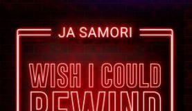 Ja Samori - Wish I Could Rewind