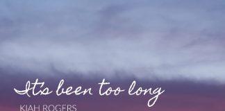 Kiah Rogers - It's Been Too Long