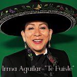 """Irma Aguilar - """"Te Fuiste"""" (Letra) Video"""
