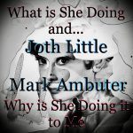 Mark Ambuter, Joth Little - What Is She Doing Why Is She Doing It To Me