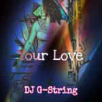 DJ G-String - Your Love