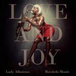 Lady Albatross & Botshelo Moate - Love & Joy