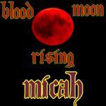 MICAH - Blood Moon Rising