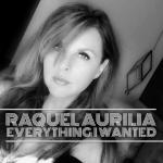 Raquel Aurilia - Everything I Wanted
